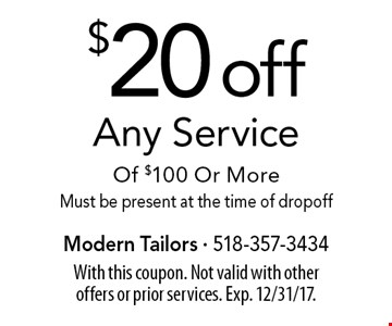 $20 off Any Service Of $100 Or More. Must be present at the time of drop off. With this coupon. Not valid with other offers or prior services. Exp. 12/31/17.
