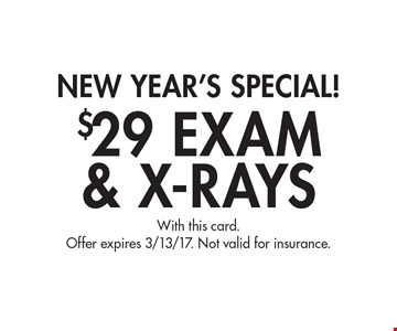 New Year's Special! $29 Exam & X-Rays With this card. Offer expires 3/13/17. Not valid for insurance.