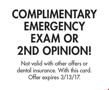 Complimentary Emergency Exam Or 2nd Opinion! Not valid with other offers or dental insurance. With this card. Offer expires 3/13/17.