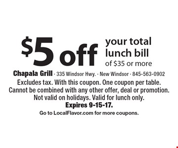 $5 off your total lunch bill of $35 or more. Excludes tax. With this coupon. One coupon per table. Cannot be combined with any other offer, deal or promotion. Not valid on holidays. Valid for lunch only. Expires 9-15-17. Go to LocalFlavor.com for more coupons.