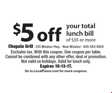 $5 off your total lunch bill of $35 or more. Excludes tax. With this coupon. One coupon per table. Cannot be combined with any other offer, deal or promotion. Not valid on holidays. Valid for lunch only. Expires 10-13-17. Go to LocalFlavor.com for more coupons.