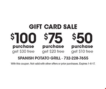 GIFT CARD SALE $50 purchase get $10 free. $75 purchase get $20 free. $100 purchase get $30 free. With this coupon. Not valid with other offers or prior purchases. Expires 1-6-17.