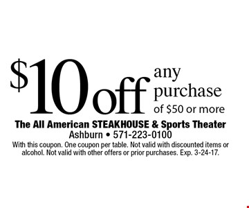 $10 off any purchase of $50 or more. With this coupon. One coupon per table. Not valid with discounted items or alcohol. Not valid with other offers or prior purchases. Exp. 3-24-17.