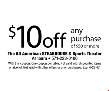 $10 off any purchase of $50 or more. With this coupon. One coupon per table. Not valid with discounted items or alcohol. Not valid with other offers or prior purchases. Exp. 4-28-17.
