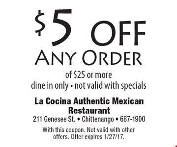 $5 off Any Order of $25 or more, dine in only - not valid with specials. With this coupon. Not valid with other offers. Offer expires 1/27/17.