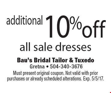 Additional 10% off all sale dresses. Must present original coupon. Not valid with prior purchases or already scheduled alterations. Exp. 5/5/17.
