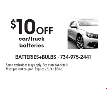 $10 Off car/truck batteries. Some exclusions may apply. See store for details. Must present coupon. Expires 2/3/17. BB020