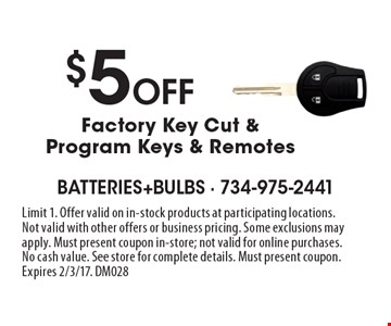 $5 Off Factory Key Cut & Program Keys & Remotes. Limit 1. Offer valid on in-stock products at participating locations. Not valid with other offers or business pricing. Some exclusions may apply. Must present coupon in-store; not valid for online purchases. No cash value. See store for complete details. Must present coupon. Expires 2/3/17. DM028