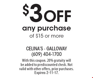 $3 Off any purchase of $15 or more. With this coupon. 20% gratuity will be added to prediscounted check. Not valid with other offers, prior purchases. Expires 2-11-17.