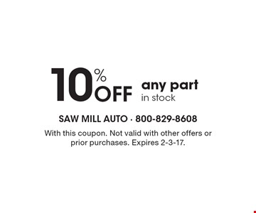 10% off any part in stock. With this coupon. Not valid with other offers or prior purchases. Expires 2-3-17.