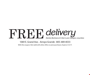 Free delivery. Santa Barbara & San Luis Obispo counties. With this coupon. Not valid with other offers or prior purchases. Expires 3-6-17.