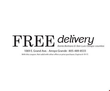 Free delivery Santa Barbara & San Luis Obispo counties. With this coupon. Not valid with other offers or prior purchases. Expires 6-19-17.