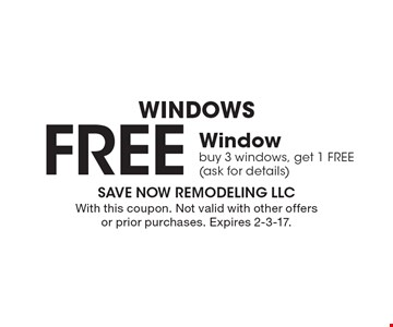 Windows. Free Window. Buy 3 windows, get 1 FREE (ask for details). With this coupon. Not valid with other offers or prior purchases. Expires 2-3-17.
