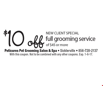 New client special. $10 off full grooming service of $45 or more. With this coupon. Not to be combined with any other coupons. Exp. 1-6-17.