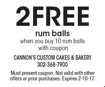 2Free rum balls when you buy 10 rum balls with coupon. Must present coupon. Not valid with other offers or prior purchases. Expires 2-10-17.