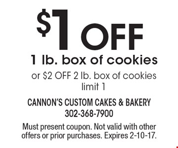 $1 Off 1 lb. box of cookies or $2 OFF 2 lb. box of cookies. Limit 1. Must present coupon. Not valid with other offers or prior purchases. Expires 2-10-17.
