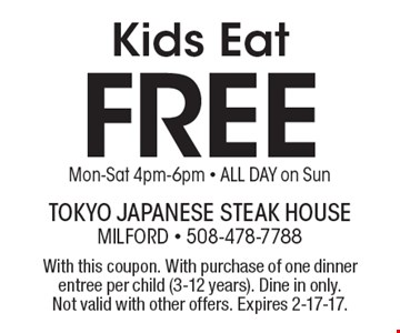 Kids Eat Free Mon-Sat 4pm-6pm - All day on Sun. With this coupon. With purchase of one dinner entree per child (3-12 years). Dine in only.Not valid with other offers. Expires 2-17-17.