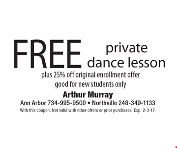 FREE private dance lesson plus 25% off original enrollment. Offer good for new students only. With this coupon. Not valid with other offers or prior purchases. Exp. 2-3-17.