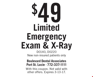 $49 Limited Emergency Exam & X-Ray. D0140, D0220. New non-insured patients only. With this coupon. Not valid with other offers. Expires 3-13-17.