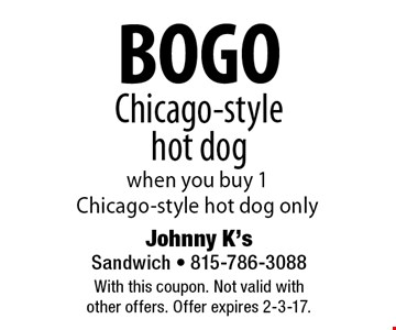 BOGO Chicago-style hot dog when you buy 1 Chicago-style hot dog only. With this coupon. Not valid with other offers. Offer expires 2-3-17.