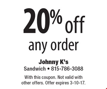 20% off any order. With this coupon. Not valid with other offers. Offer expires 3-10-17.