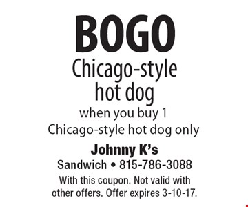 BOGO Chicago-style hot dog when you buy 1 Chicago-style hot dog only. With this coupon. Not valid with other offers. Offer expires 3-10-17.