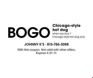 BOGO Chicago-stylehot dog when you buy 1Chicago-style hot dog only. With this coupon. Not valid with other offers. Expires 4-21-17.