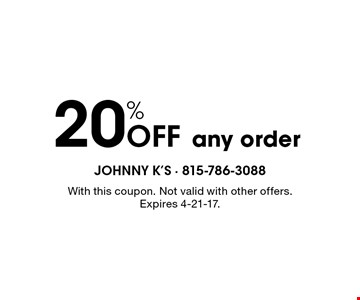 20% Off any order. With this coupon. Not valid with other offers. Expires 4-21-17.