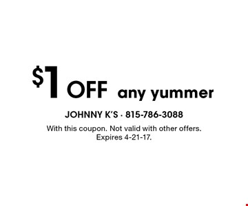 $1 Off any yummer. With this coupon. Not valid with other offers. Expires 4-21-17.