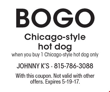 BOGO Chicago-style hot dog, when you buy 1 Chicago-style hot dog only. With this coupon. Not valid with other offers. Expires 5-19-17.