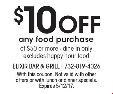 $10 Off any food purchase of $50 or more - dine in only. Excludes happy hour food. With this coupon. Not valid with other offers or with lunch or dinner specials. Expires 5/12/17.