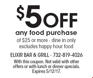 $5 Off any food purchase of $25 or more - dine in only. Excludes happy hour food. With this coupon. Not valid with other offers or with lunch or dinner specials. Expires 5/12/17.