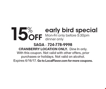 15% Off early bird special. Mon-Fri only before 5:30pm. Dinner only. Cranberry location only. Dine In only. With this coupon. Not valid with other offers, prior purchases or holidays. Not valid on alcohol. Expires 6/16/17. Go to LocalFlavor.com for more coupons.