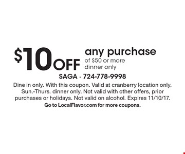 $10 off any purchase of $50 or more. Dinner only. Dine in only. With this coupon. Valid at cranberry location only. Sun.-Thurs. dinner only. Not valid with other offers, prior purchases or holidays. Not valid on alcohol. Expires 11/10/17. Go to LocalFlavor.com for more coupons.
