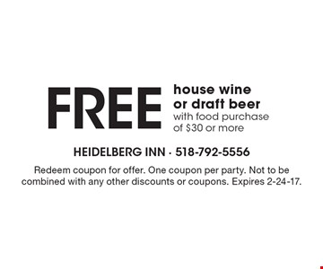 Free house wine or draft beer with food purchase of $30 or more. Redeem coupon for offer. One coupon per party. Not to be combined with any other discounts or coupons. Expires 2-24-17.