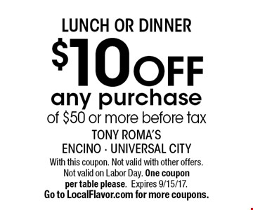 LUNCH OR DINNER $10 OFF any purchase of $50 or more before tax. With this coupon. Not valid with other offers. Not valid on Labor Day. One coupon per table please.Expires 9/15/17. Go to LocalFlavor.com for more coupons.