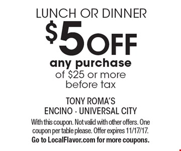 LUNCH OR DINNER. $5 OFF any purchase of $25 or more, before tax. With this coupon. Not valid with other offers. One coupon per table please. Offer expires 11/17/17. Go to LocalFlavor.com for more coupons.