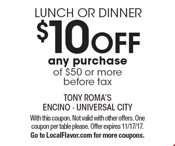 LUNCH OR DINNER. $10 OFF any purchase of $50 or more, before tax. With this coupon. Not valid with other offers. One coupon per table please. Offer expires 11/17/17. Go to LocalFlavor.com for more coupons.