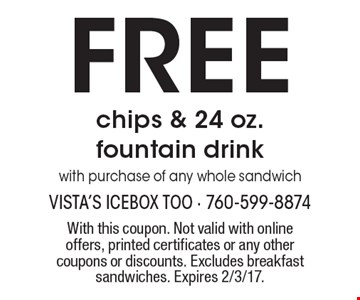 Free chips & 24 oz. fountain drink with purchase of any whole sandwich. With this coupon. Not valid with online offers, printed certificates or any other coupons or discounts. Excludes breakfast sandwiches. Expires 2/3/17.