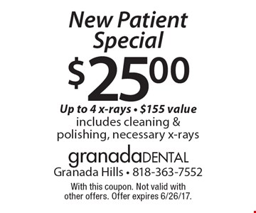 $25 New Patient Special. Up to 4 x-rays - $155 value includes cleaning & polishing, necessary x-rays. With this coupon. Not valid with other offers. Offer expires 6/26/17.