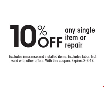 10% Off any single item or repair. Excludes insurance and installed items. Excludes labor. Not valid with other offers. With this coupon. Expires 2-3-17.
