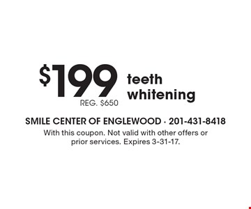 $199, REG. $650 teeth whitening. With this coupon. Not valid with other offers or prior services. Expires 3-31-17.