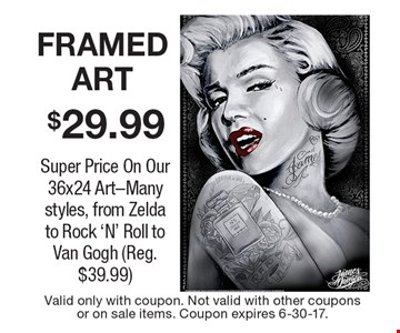 FRAMED ART $29.99 Super Price On Our 36x24 Art-Many styles, from Zelda to Rock 'N' Roll to Van Gogh (Reg. $39.99). Valid only with coupon. Not valid with other couponsor on sale items. Coupon expires 6-30-17.