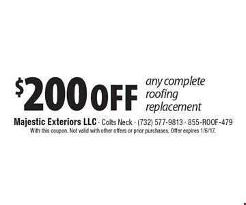 $200 OFF any complete roofing replacement. With this coupon. Not valid with other offers or prior purchases. Offer expires 1/6/17.