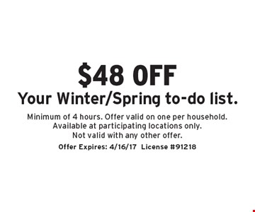 $48 off your Winter/Spring to-do list. Minimum of 4 hours. Offer valid on one per household. Available at participating locations only. Not valid with any other offer.. Offer Expires: 4/16/17License #91218