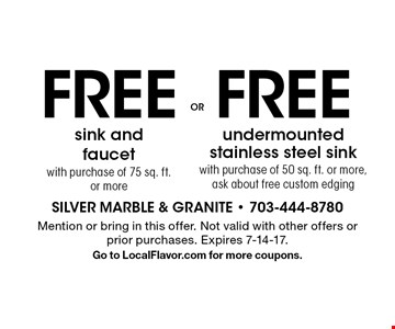 FREE undermounted stainless steel sink with purchase of 50 sq. ft. or more, ask about free custom edging OR FREE sink and faucet with purchase of 75 sq. ft. or more. Mention or bring in this offer. Not valid with other offers or prior purchases. Expires 7-14-17. Go to LocalFlavor.com for more coupons.