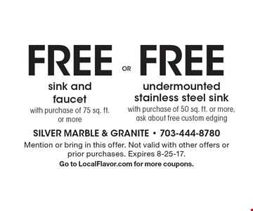 Free sink and faucet with purchase of 75 sq. ft. or more or free undermounted stainless steel sink with purchase of 50 sq. ft. or more. Ask about free custom edging. Mention or bring in this offer. Not valid with other offers or prior purchases. Expires 8-25-17. Go to LocalFlavor.com for more coupons.
