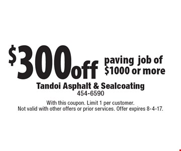 $300 off paving job of $1000 or more. With this coupon. Limit 1 per customer. Not valid with other offers or prior services. Offer expires 8-4-17.