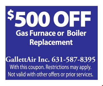 $500 OFF Gas Furnace or Boiler Replacement