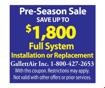 Pre-Season Sale - Save Up To $1,800 Full System Installation or Replacement. With this coupon. Restrictions may apply. Not valid with other offers or prior services.